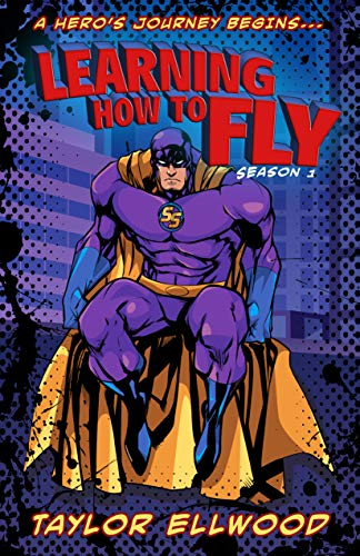 Learning How to Fly: The Adventure of a Superhero Begins… (Learning How to be a Hero Book 1)