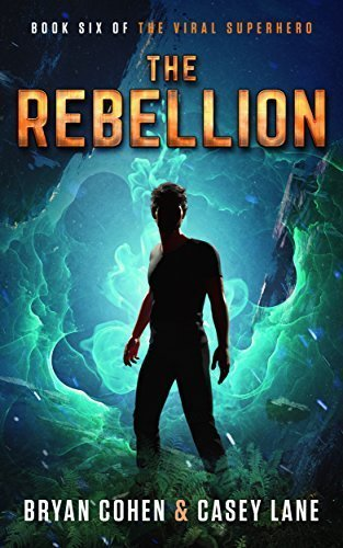 The Rebellion (The Viral Superhero Series Book 6)
