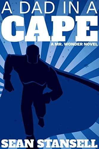 A Dad in a Cape: A Mr. Wonder Novel (Mr Wonder Book 1)