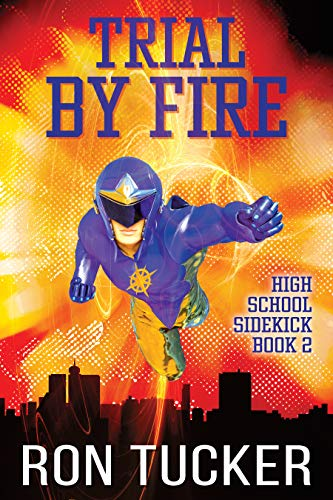 Trial by Fire (High School Sidekick Book 2)