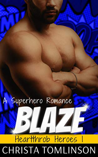 BLAZE: A Superhero Romance (Heartthrob Heroes Book 1)