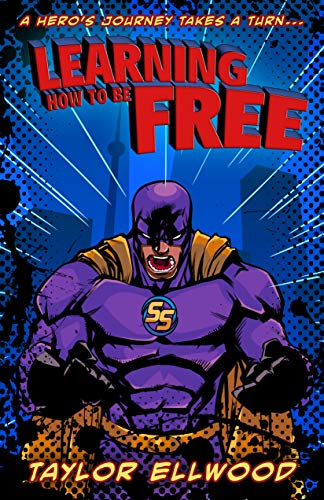Learning How to Be Free: A superhero's journey takes a turn (Learning How to be a Hero Book 2)
