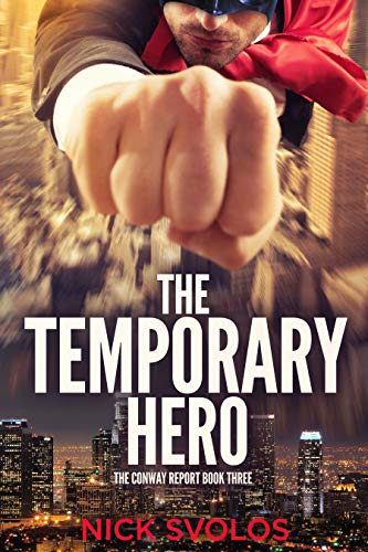 The Temporary Hero (The Conway Report Book 3)