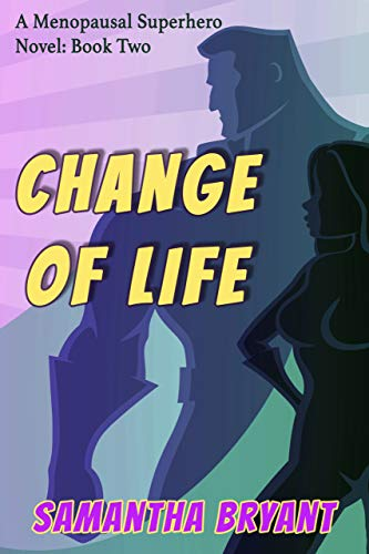 Change of Life (Menopausal Superheroes Book 2)