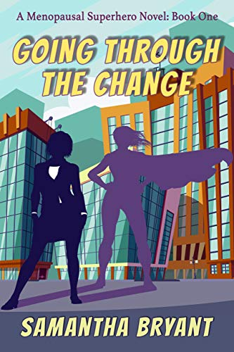 Going Through the Change (Menopausal Superheroes Book 1)