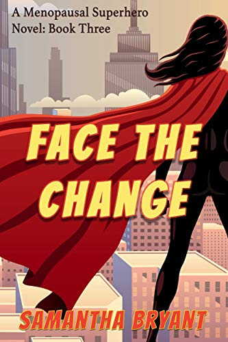 Face the Change (Menopausal Superheroes Book 3)