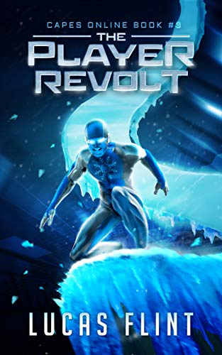 The Player Revolt: A Superhero LitRPG Adventure (Capes Online Book 3)