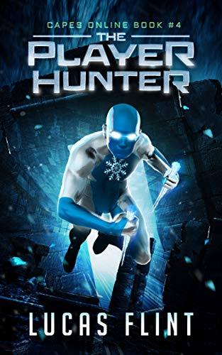 The Player Hunter: A Superhero LitRPG Adventure (Capes Online Book 4)