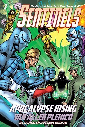 Sentinels: Apocalypse Rising (Sentinels Superhero Novels, Vol. 3) (The Sentinels)