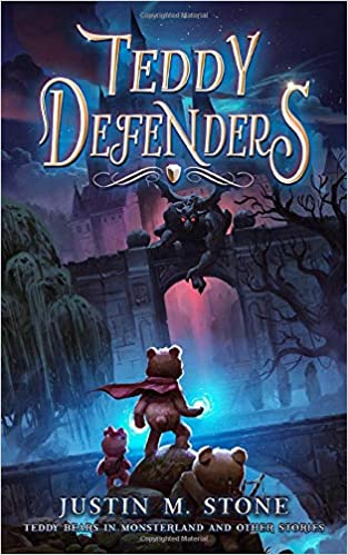 Teddy Defenders: Teddy Bears in Monsterland and Other Stories