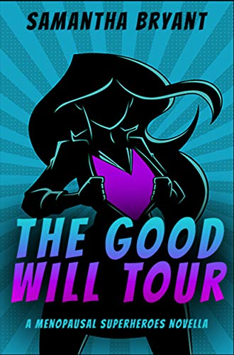 The Good Will Tour: A Menopausal Superhero Novella