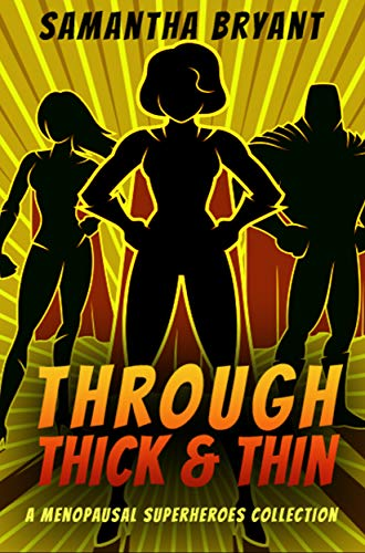 Through Thick and Thin: A Menopausal Superhero Short Story Collection