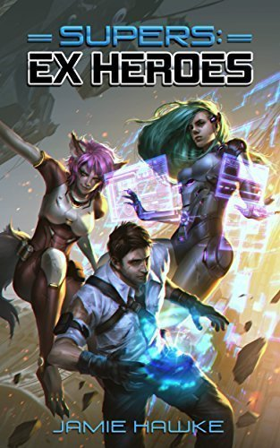 Supers – Ex Heroes 1: A LitRPG Superhero Space Opera (Supers: Ex Heroes)