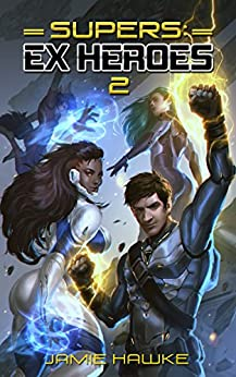 Supers – Ex Heroes 2: A Gamelit Space Opera (Supers: Ex Heroes)