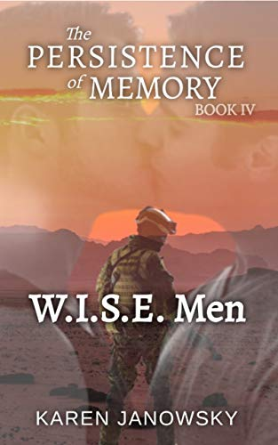 The Persistence of Memory Book 4: W.I.S.E. Men