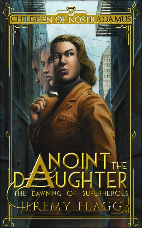 Anoint the Daughter (The Dawning of Superheroes Book 2)