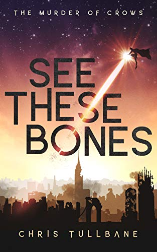See These Bones: A Post-Apocalyptic Superhero Novel (The Murder of Crows Book 1)