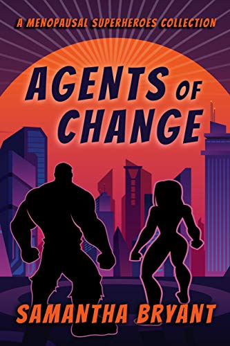 Agents of Change: A Menopausal Superheroes Collection
