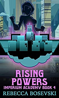 Rising Powers: A YA Superhero Academy Series (Imperium Academy Book 4)