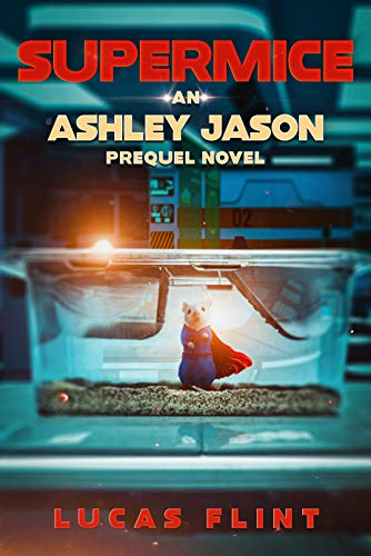 Supermice: An Ashley Jason prequel novel