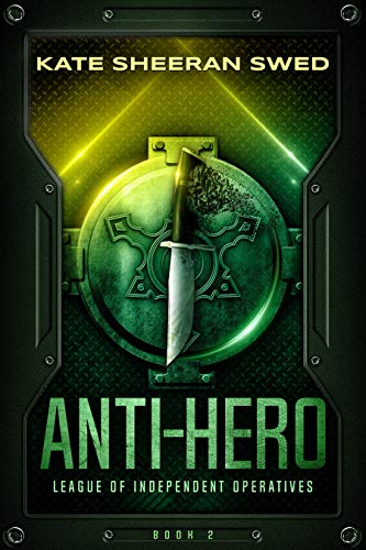 Anti-Hero (League of Independent Operatives Book 2)