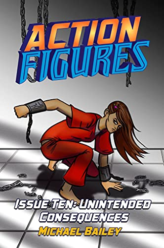 Action Figures – Issue Ten: Unintended Consequences
