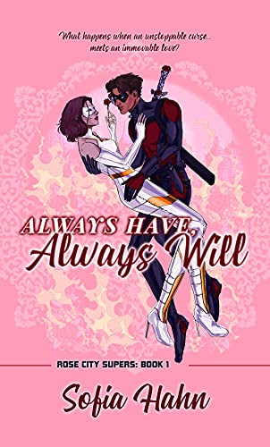 Always Have, Always Will: A Second Chance, Soulmates, Superhero Romance (Rose City Supers Book 1)